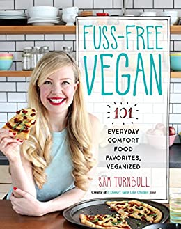 Fuss-Free Vegan: 101 Everyday Comfort Food Favorites, Veganized by [Sam Turnbull]