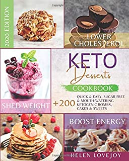 Keto Desserts Cookbook 2020: +200 Quick & Easy, Sugar Free & Mouth-Watering, Ketogenic Bombs, Cakes and Sweets to Lower Ch...