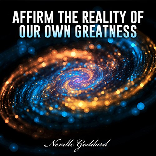 Affirm the Reality of Our Own Greatness cover art