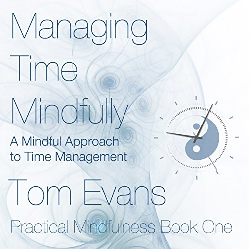 Managing Time Mindfully: A Mindful Approach to Time Management  By  cover art