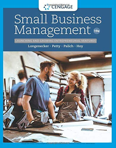 Compare Textbook Prices for Small Business Management: Launching & Growing Entrepreneurial Ventures 19 Edition ISBN 9780357039410 by Longenecker, Justin G.,Petty, J. William,Palich, Leslie E.,Hoy, Frank