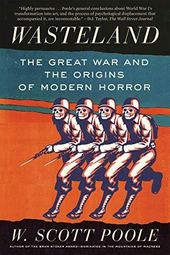 Compare Textbook Prices for Wasteland: The Great War and the Origins of Modern Horror Reprint Edition ISBN 9781640092662 by Poole, W. Scott