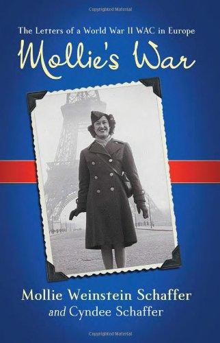 Book: Mollie's War - The Letters of a World War II WAC in Europe by Mollie Weinstein Schaffer, Cyndee Schaffer and Jennifer G. Mathers
