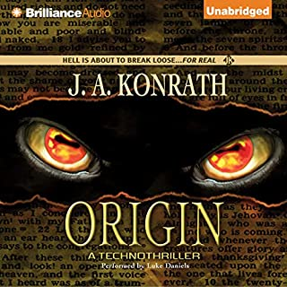 Origin     A Technothriller              By:                                                                                                                                 J. A. Konrath                               Narrated by:                                                                                                                                 Luke Daniels                      Length: 8 hrs and 27 mins     1,627 ratings     Overall 4.1