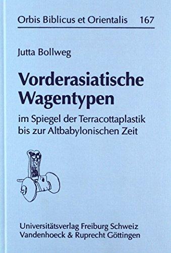 Vorderasiatische Wagentypen: Im Spiegel Der Terracottaplastik Bis Zur Altbabylonischen Zeit