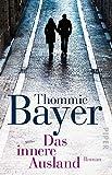 Das innere Ausland: Roman - Bayer