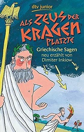 Als Zeus der Kragen platzte Griechische Sagen neu erzählt von Diiter Inkiow by Dimiter Inkiow