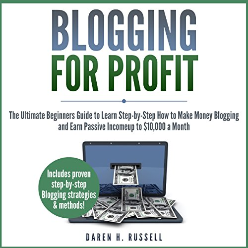 Blogging for Profit: The Ultimate Beginners Guide to Learn Step-by-Step How to Make Money Blogging and Earn Passive Income up to $10,000 a Month audiobook cover art