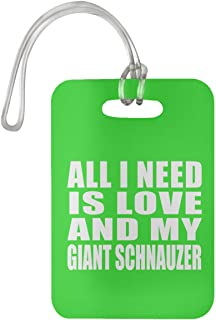 All I Need is Love and My Giant Schnauzer - Luggage Tag Bag-gage Suitcase Tag Durable - Dog Pet Owner Lover Friend Memorial Kelly Birthday Anniversary Valentine's Day Easter