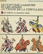 Le costume, l'armure et les armes au temps de la chevalerie de Liliane Funcken