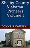 Shelby County Alabama Pioneers Volume I (Kindle Edition)