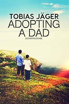 Adopting A Dad: Gesamtausgabe (German Edition) by [Tobias Jäger]