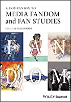 A Companion to Media Fandom and Fan Studies (Wiley Blackwell Companions to Cultural Studies)