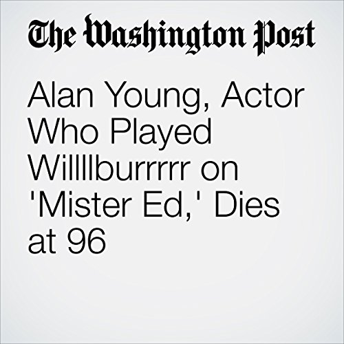 Alan Young, Actor Who Played Willllburrrrr on 'Mister Ed,' Dies at 96 audiobook cover art