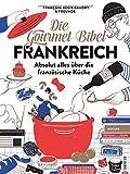 Die Gourmet-Bibel Frankreich: Das monumentale Standardwerk zur französischen Küche. Mit 375 Rezepten auf 400 Seiten und 1000 Bildern ein ... Absolut alles über die französische Küche