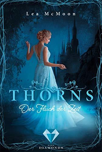 Thorns. Der Fluch der Zeit: Düster-romantische Märchenadaption von Dornröschen