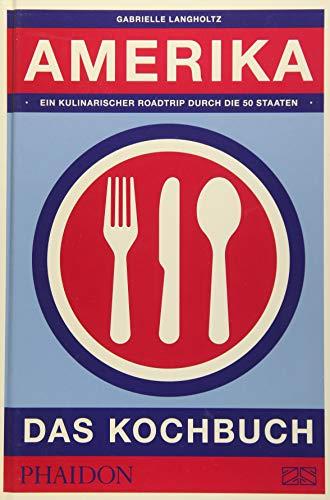 Amerika – Das Kochbuch: Ein kulinarischer Roadtrip durch die 50 Staaten