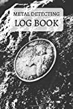 Metal Detecting Log Book: Metal detectorists journal to track date, location, metal detector machine used & settings, items found + value, notes, pocketsize