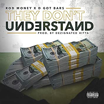 They Don't Understand (feat. D Got Bars)