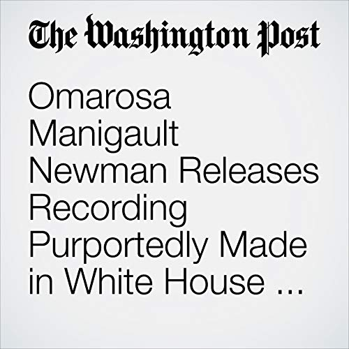 Omarosa Manigault Newman Releases Recording Purportedly Made in White House Situation Room copertina