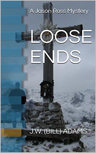 LOOSE ENDS (A Jason Ross Mystery Book 4) by [J.W. (BILL) ADAMS]
