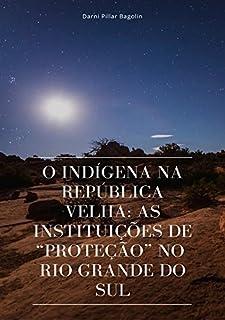 O Indígena na República Velha.