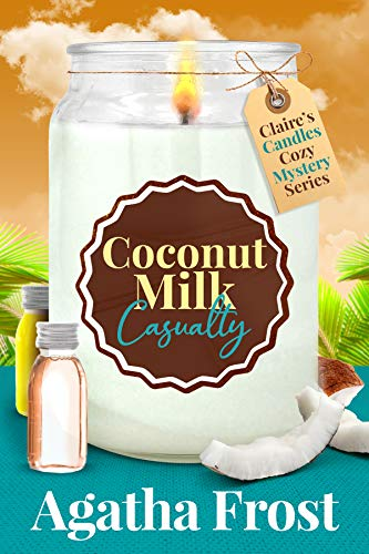 Coconut Milk Casualty (Claire's Candles Cozy Mystery Book 3) by [Agatha Frost]