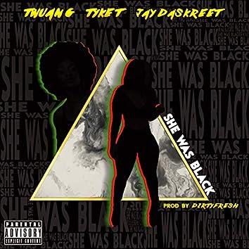 She Was Black (feat. Tyke T & Jay DaSkreet)