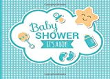 Baby Shower: It's a Boy!: Welcome Baby, Baby Shower, Message Log Keepsake, Notebook for Family and Friend to Write In (Guest Book), gift for new born, baby shower gifts, baby shower sign in guest book