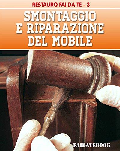 Smontaggio e riparazione del mobile (RESTAURO FAI DA TE Vol. 3)