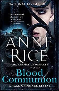 Blood Communion: A Tale of Prince Lestat (Vampire Chronicles Book 13) by [Anne Rice]