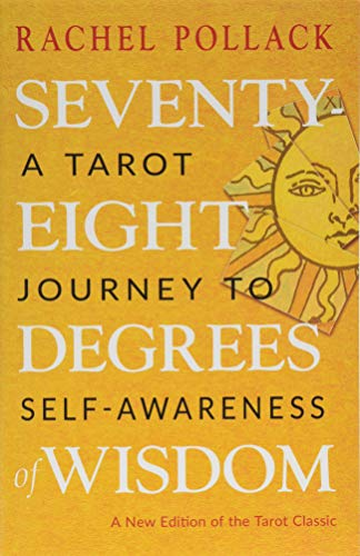 Seventy-Eight Degrees of Wisdom: A Tarot Journey to Self-Awareness (A New Edition of the Tarot Classic)