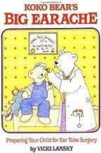 Koko Bear's Big Earache: Preparing Your Child for Ear Tube Surgery (Family & Childcare)
