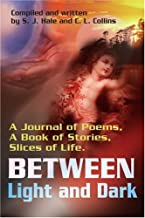 Between Light and Dark: A Journal of Poems, a Book of Stories, Slices of Life