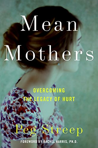 Download Mean Mothers: Overcoming the Legacy of Hurt 0061651362