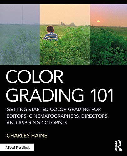 Color Grading 101: Getting Started Color Grading for Editors, Cinematographers, Directors, and Aspir...
