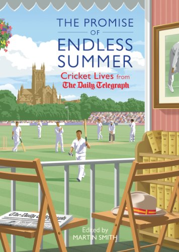 The Promise of Endless Summer: Cricket Lives from the Daily Telegraph (Telegraph Books) (English Edition)