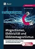 Magnetismus, Elektrizität und Elektromagnetismus: Physik im Kontext. Komplette Unterrichtseinheiten mit zahlreichen Versuchen (5. bis 10. Klasse)