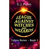 League Against Witches and Wizards: A Young Adult Magical Fantasy (Tobias Bones)