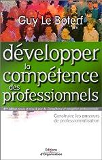 Développer la compétence des professionnels. 4ème édition de Guy Le Boterf