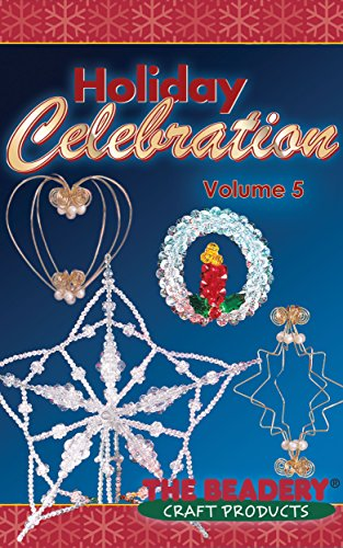 Holiday Celebrations Volume 5: Featuring the Golden Wire Art Collection (Holiday Celebrations by The Beadery)