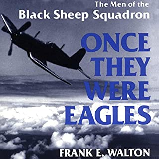Once They Were Eagles     The Men of the Black Sheep Squadron              By:                                                                                                                                 Frank Walton                               Narrated by:                                                                                                                                 David Randall Hunter                      Length: 7 hrs and 21 mins     39 ratings     Overall 4.3