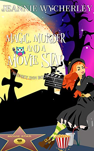 Magic, Murder and a Movie Star: Wonky Inn Book 10 by [Jeannie Wycherley]