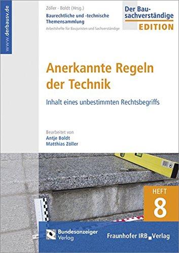 Baurechtliche und -technische Themensammlung. Heft 8: Anerkannte Regeln der Technik: Inhalt eines unbestimmten Rechtsbegriffs.