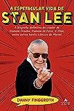 A espetacular vida de Stan Lee: A biografia definitiva do criador de Homem-Aranha, Homem de Ferro, X-Men, entre outros heróis icônicos da Marvel