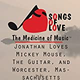 Jonathan Loves Mickey Mouse, the Guitar, and Worcester, Massachusetts