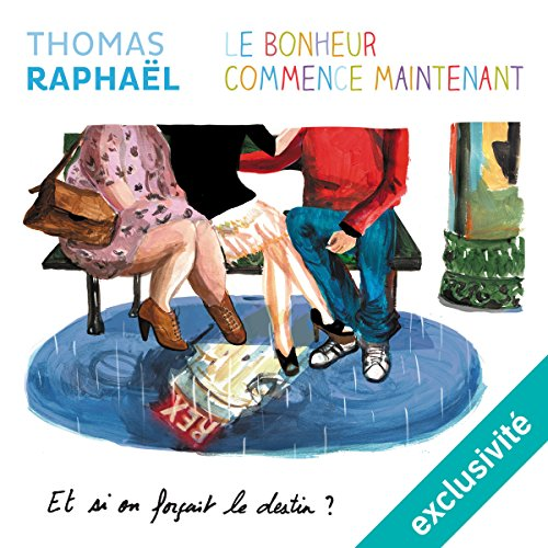 Le bonheur commence maintenant - et si on forçait le destin ? audiobook cover art