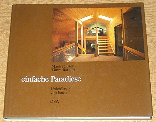 Einfache Paradiese. Holzhäuser von heute