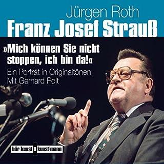 """Franz Josef Strauß: """"Mich können Sie nicht stoppen, ich bin da!"""" Titelbild"""