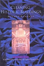 Cleaning Historic Buildings: v. 1: Substrates, Soiling and Investigation: Substrates, Soiling and Investigation v. 1 by Nicola Ashurst (1994-01-10)